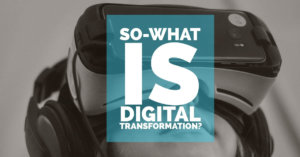 So, what is digital transformation